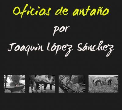 Exposición Oficios de Antaño por Joaquin López Sánchez